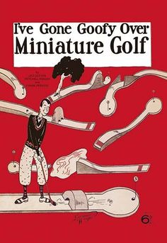 I've Gone Goofy over Miniature Golf