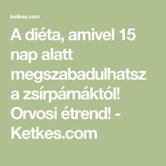 A diéta, amivel 15 nap alatt megszabadulhatsz a zsírpárnáktól! Orvosi étrend! - Ketkes.com Nap, Pilates, Health Fitness, Math Equations, Healthy, Foods, Sport, Creative, Pop Pilates
