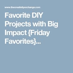 Favorite DIY Projects with Big Impact {Friday Favorites}...