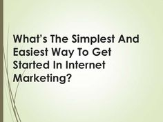 whats-the-simplest-and-easiest-way-to-get-started-in-internet-marketing by Kay Franklin via Slideshare