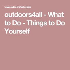 outdoors4all - What to Do - Things to Do Yourself