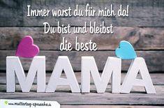 Immer warst du für mich da. Du bist und bleibst die beste Mama.