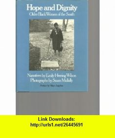 Hope and Dignity Older Black Women of the South (9780877223023) Maya Angelou, Emily Herring Wilson, Susan Mullally , ISBN-10: 0877223025  , ISBN-13: 978-0877223023 ,  , tutorials , pdf , ebook , torrent , downloads , rapidshare , filesonic , hotfile , megaupload , fileserve