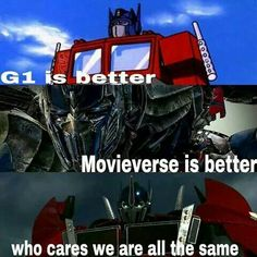 OH, NO, WE'RE NOT. Movieverse is NOT the same, NOT better, and should not even freaking EXIST. Screw you, Michael Bay. )=(