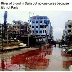 Actually, whilst far too many people don't care, I and many others do. Innocent blood spilt in Syria is just as innocent as blood spilt anywhere else!!