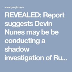 REVEALED: Report suggests Devin Nunes may be be conducting a shadow investigation of Russian dossier author