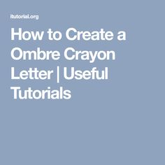How to Create a Ombre Crayon Letter | Useful Tutorials