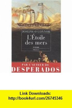 LEtoile des mers (French Edition) (9782859409135) Joseph OConnor , ISBN-10: 2859409130  , ISBN-13: 978-2859409135 ,  , tutorials , pdf , ebook , torrent , downloads , rapidshare , filesonic , hotfile , megaupload , fileserve