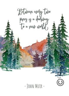 John Muir Quote: Between every two pines there is a doorway to a new world. Peace Quotes, Nature Quotes, Forest Quotes, Watercolor Landscape, Watercolor Paintings, Watercolors, Pine Tree Art, John Muir Quotes, Wall Art Quotes