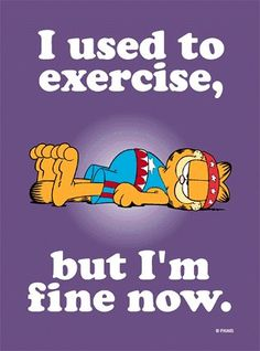 Exercise According to Garfield My Big orange tom is named Garfield for a good reason. Garfield Quotes, Garfield Cartoon, Garfield And Odie, Garfield Comics, Old Cartoons, Funny Cartoons, Comic Cat, Garfield Pictures, Funny True Quotes