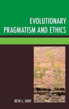 Evolutionary Pragmatism and Ethics. By Beth L. Eddy. Lexington Books (Rowman & Littlefield imprint). ISBN 978-0-7391-9864-3. Index by Amron Gravett.
