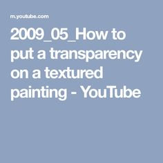 2009_05_How to put a transparency on a textured painting - YouTube