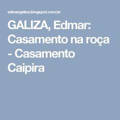 GALIZA, Edmar: Casamento na roça - Casamento Caipira