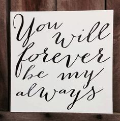 want to incorporate love quotes into the decor somehow. You will forever be my always. love and marriage quote Hanging Sign Completely Customizable Custom Colors Great Quotes, Quotes To Live By, Me Quotes, Inspirational Quotes, Quotable Quotes, Family Quotes, Wisdom Quotes, Betrayal Quotes, Love My Husband