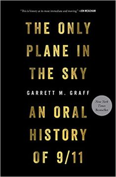 The Only Plane in the Sky: An Oral History of 9/11 Hardcover – Illustrated, September 10, 2019 by Garrett M. Graff (Author)