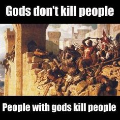 God's don't kill people. People with gods kill people.