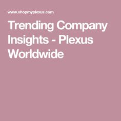 Trending Company Insights - Plexus Worldwide