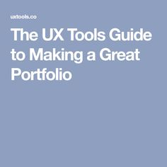 The UX Tools Guide to Making a Great Portfolio