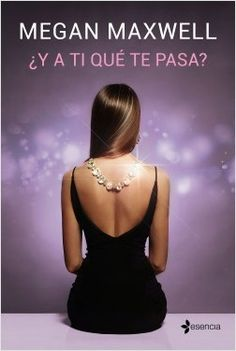 ¿Y a ti qué te pasa? by Megan Maxwell - Books Search Engine Megan Maxwell Pdf, Megan Maxwell Libros, Top Ten Books, I Love Books, New Books, Eric Zimmerman, Nora Roberts, Film Books, I Love Reading