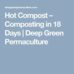 Hot Compost – Composting in 18 Days | Deep Green Permaculture