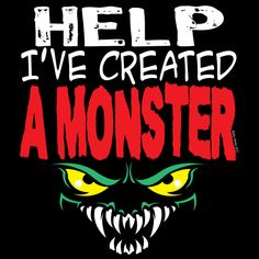 help ive created a monster neatoshop - Kids Halloween Quotes