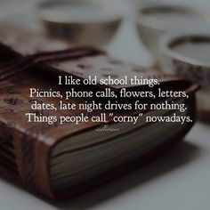 Yes i am old school. coz i kmow the value of these simple things. How pure and full of love ones heart has to be to do these simple things for their loved ones. Love is Old school and always will be. Great Quotes, Quotes To Live By, Inspirational Quotes, Motivational, Talk To Me Quotes, Profound Quotes, Awesome Quotes, Late Night Drives, It Goes On
