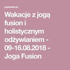 Wakacje z jogą fusion i holistycznym odżywianiem - 09-16.08.2018 - Joga Fusion