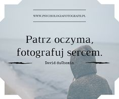 Inspirujące cytaty o fotografii. David duChemin. Fotografuj sercem Motto, Quotations, Thoughts, Motivation, Words, Funny, Poster, Happiness, Photography