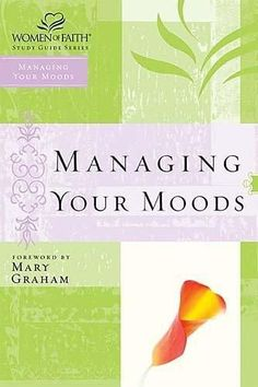 Managing Your Moods (Women of Faith Study Guide Series)