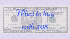 What to buy with  50$