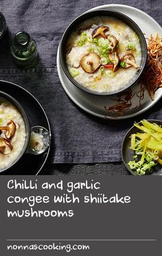 Chilli and garlic congee with shiitake mushrooms | A mainstay of the Chinese breakfast circuit, traditional congee can be a little underwhelming for some western palates. However, when supercharged with garlic, chilli and shiitake mushrooms, this humble rice soup transforms into a colourful and comforting dinner with a personality of its own.
