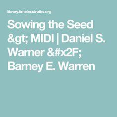 Sowing the Seed > MIDI | Daniel S. Warner / Barney E. Warren