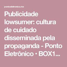 Publicidade lowsumer: cultura de cuidado disseminada pela propaganda - Ponto Eletrônico • BOX1824