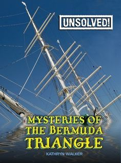 Mysteries of the Bermuda Triangle (Unsolved!) by Kathryn Walker. $8.95. Reading level: Ages 8 and up. Publication: October 30, 2008. Series - Unsolved!. Author: Kathryn Walker. Publisher: Crabtree Pub Co; 1 edition (October 30, 2008)