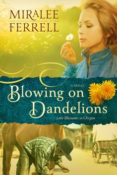 Blowing on Dandelions: A Novel (Love Blossoms in Oregon #1) by Miralee Ferrell