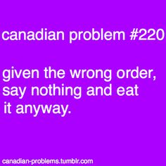 "This is ultra-Canadian. Along with getting the wrong order and apologetically saying ""I'm soooo sorry, I don't mean to be a bother, but I actually ordered__________."" I do this all the time Canadian Memes, Canadian Humour, Canadian Things, I Am Canadian, Canadian Girls, Canada Funny, Canada Eh, Canadian Stereotypes, Meanwhile In Canada"