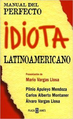 Manual del Perfecto Idiota Latinoamericano (Spanish Edition): Plinio Apuleyo Mendoza, Carlos Alberto Montaner, Alvaro Vargas Llosa: 9780553060607: Amazon.com: Books