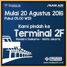INFO :Mulai 20 Agustus 2016, Seluruh penerbangan Sriwijaya Air dan NAM Air dari/ke Jakarta berpindah ke Terminal 2F Bandara Soekarno-Hatta. Perpindahan terminal efektif untuk penerbangan mulai pukul 05.00 WIB dan seterusnya. Untuk penerbangan yang berangkat sebelum jam tersebut pada tanggal 20 Agustus 2016 tetap diberangkatkan melalui Terminal 1B.
