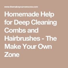 Homemade Help for Deep Cleaning Combs and Hairbrushes - The Make Your Own Zone