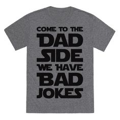 """Come To The Dad Side We Have Bad Jokes - Use the force to tell some horribly great jokes this Father's Day with this """"Come To The Dad Side We Have Bad Jokes"""" parody design! Perfect for your geek Dad, funny Dad, gifts for Dad, nerd Dad, and Father's Day!"""
