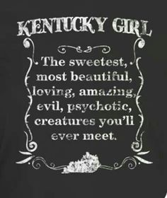 The truth about a Kentucky Girl Southern Sayings, Southern Girls, Southern Living, Country Living, Kentucky Wildcats, Kentucky Derby, Kentucky Girls, Kentucky Quotes, Qoutes