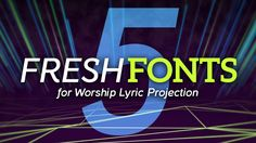 five-fresh-fonts-for-worship-lyric-projection