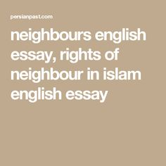 neighbourhood has great importance in islam our holy prophet  my good neighbour essay 2014 · my neighbour lives opposite to our house they are really a good family their son bunty is my friend