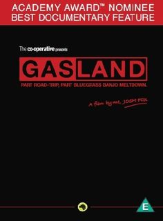 Gasland [DVD] [2010] FUSION http://www.amazon.co.uk/dp/B004CSKCT0/ref=cm_sw_r_pi_dp_MTRGvb0NMN517
