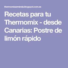 Recetas para tu Thermomix - desde Canarias: Postre de limón rápido