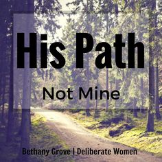 Deliberate Women: Throughout our lives we all make plans. Most of the time those plans are concerning our futures and where we see ourselves in the coming years.   But what happens when those plans get sidetracked and veer off course, or even get turned complete upside down by God?