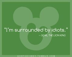 I feel like this is now acceptable to say to my staff. What? I was just quoting the lion king