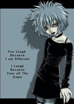 You laugh because I am different. I laugh because you are all the same.