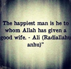 """The happiest man is he to whom Allah has given a good wife."" -Imam Ali (AS) Cheesy Love Quotes, Love Quotes For Wife, First Love Quotes, Deep Quotes About Love, Islamic Love Quotes, Islamic Inspirational Quotes, Muslim Quotes, Religious Quotes, Islamic Images"