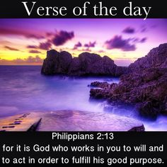 Verse of the day: Philippians‬ ‭2‬:‭13‬ for it is God who works in you to will and to act in order to fulfill his good purpose. #verseoftheday